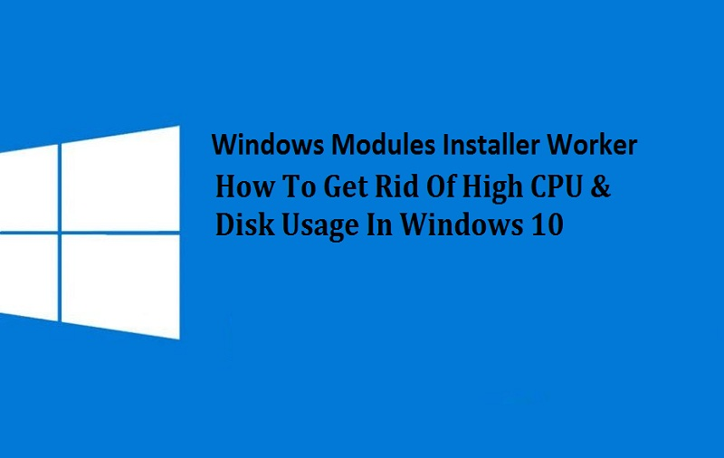 Windows Modules Installer Worker: How To Get Rid Of High ...